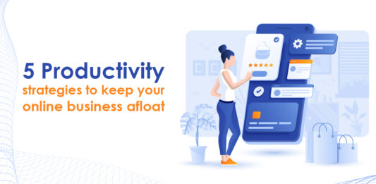 5 Productivity Strategies To Keep your online business afloat